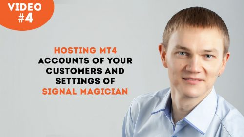Video 4: Hosting MT4 accounts of your customers and settings of Signal Magician