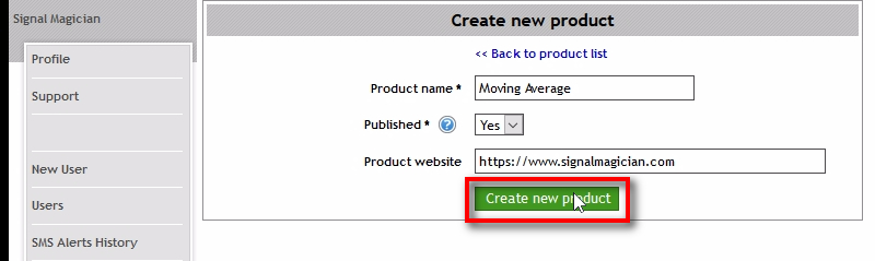 Create a new product;We fill in the form with relevant information and click on 'Create new product' button. For this example, we will use Moving Average Expert Advisor which is available in every MT4 default installation. We give this product a name and make it published. We also add product website which is the URL of the website where users can find more information about the product and buy it. I use my website URL as an example, but apparently, you should put your website URL there :-)
