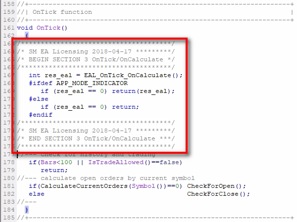Add MQL4 code Section #3 (OnTick/OnCalculate);The MQL4 code of Section #3 must be added right after the opening { of the OnTick() event for the Expert Advisor. If you are adding this for the indicator, then the Section #3 code must be added right after the opening { of the OnCalculate() event. Also, make sure that your OnTick() is of void type, and your OnCalculate() is of int type. The older MQL4 code might have some other type, and if that's the case, you'll have to change it to meet the latest MQL4 standards.